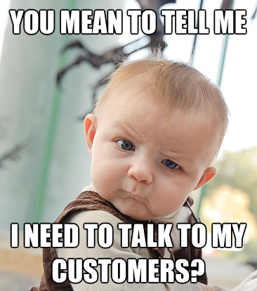Talk to your customers